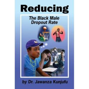 "REDUCING THE BLACK MALE DROPOUT RATE"" BY: DR. JAWANZA KUNJUFU"